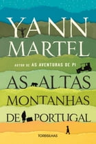 As Altas montanhas de Portugal by Yann Martel