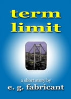 Term Limit by E. G. Fabricant