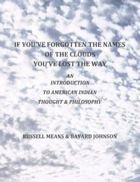 If You've Forgotten The Names Of The Clouds, You've Lost Your Way: An Introduction to American…