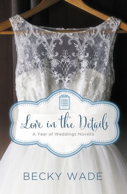 Book Love in the Details: A November Wedding Story by Becky Wade