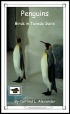 Penguins: Birds in Tuxedo Suits: Educational Version by Caitlind L. Alexander