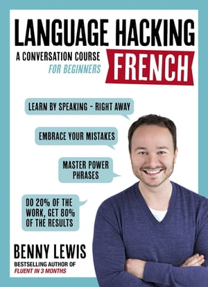 LANGUAGE HACKING FRENCH (Learn How to Speak French - Right Away) A Conversation Course for Beginners