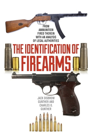 The Identification of Firearms From Ammunition Fired Therein With an Analysis of Legal Authorities