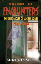 Encounters: The Chronicles of Lucifer Jones, Volume III, 1931-1934 by Mike Resnick