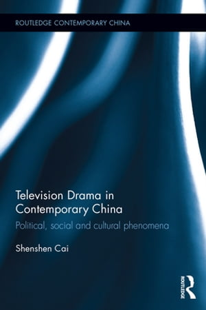 Television Drama in Contemporary China Political,  social and cultural phenomena
