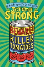 Beware! Killer Tomatoes by Jeremy Strong