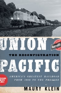 Union Pacific: The Reconfiguration: America's Greatest Railroad from 1969 to the Present