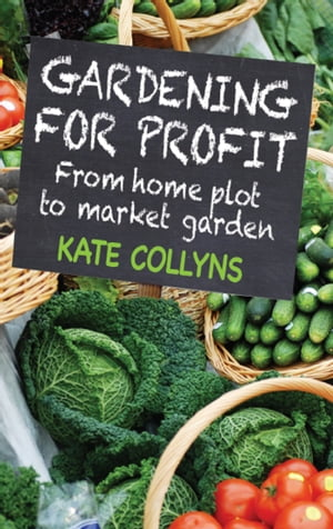 Gardening for Profit From home plot to market garden