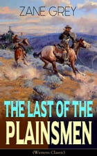 The Last of the Plainsmen (Western Classic): Wild West Adventure by Zane Grey