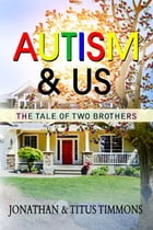 Autism & Us: The Tale of Two Brothers by Jonathan Timmons