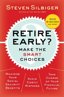 Book Retire Early? Make the SMART Choices: Take it Now or Later? by Steven A. Silbiger