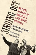 Singing Out: An Oral History of America's Folk Music Revivals by David King Dunaway