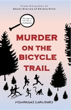 Murder On The Bicycle Trail: The Origin of S.H.I.M.LA. Investigators by Minakshi Chaudhary