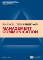 Management Communication: Financial Times Briefing by Gordon Adler