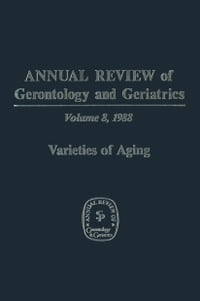 Annual Review of Gerontology and Geriatrics: Volume 8, 1988 Varieties of Aging