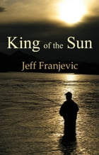 King of the Sun by Jeff Franjevic