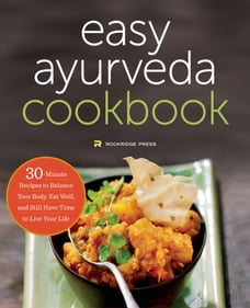 The Easy Ayurveda Cookbook: An Ayurvedic Cookbook to Balance Your Body, Eat Well, and Still Have…