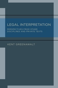 Legal Interpretation: Perspectives from Other Disciplines and Private Texts