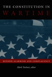 The Constitution in Wartime: Beyond Alarmism and Complacency