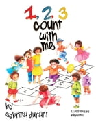 123 Count With Me: Fun With Numbers and Animals by Sybrina Durant