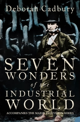Book Seven Wonders of the Industrial World (Text Only Edition) by Deborah Cadbury