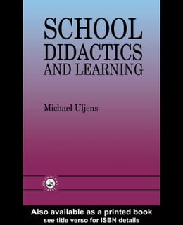 Book School Didactics and Learning: A School Didactic Model Framing an Analysis of Pedagogical… by Uljens, Michael