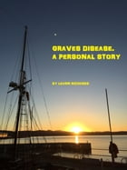 Graves Disease. A Personal Story by Leann Richards