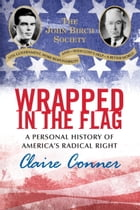 Wrapped in the Flag: A Personal History of America's Radical Right by Claire Conner