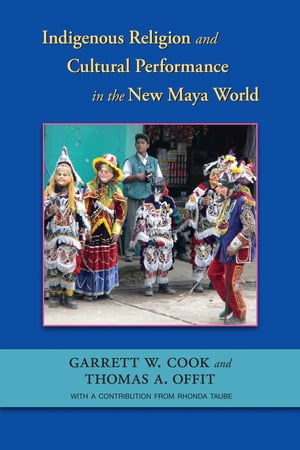 Indigenous Religion and Cultural Performance in the New Maya World