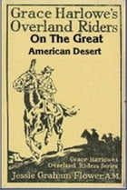 Grace Harlowe's Overland Riders on the Great American Desert by Jessie Graham Flower