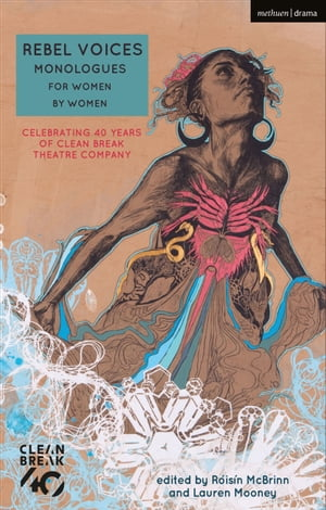 Rebel Voices: Monologues for Women by Women: Celebrating 40 Years of Clean Break Theatre Company