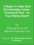 5 Steps To Take Care Of Collectible Coins - Fool-proof Plan - Or Your Money Back! by Editorial Team Of MPowerUniversity.com