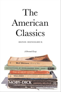 Book The American Classics: A Personal Essay by Professor Denis Donoghue