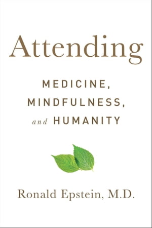 Attending: Medicine, Mindfulness, and Humanity by Dr. Ronald Epstein, M.D.