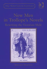 New Men in Trollope's Novels: Rewriting the Victorian Male