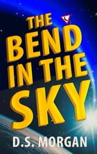 The Bend in the Sky by D. S. Morgan