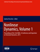 Nonlinear Dynamics, Volume 1: Proceedings of the 33rd IMAC, A Conference and Exposition on Structural Dynamics, 2015 by Gaëtan Kerschen