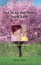 The Year The Trees Didn't Die: One Mother's Memoir by Mary  Koral