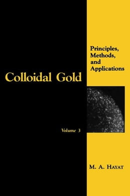 Book Colloidal Gold: Principles, Methods, and Applications by Hayat, M. A.