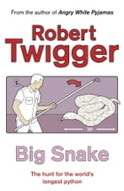 Big Snake by Robert Twigger