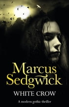 White Crow [Extra Material Edition] by Marcus Sedgwick