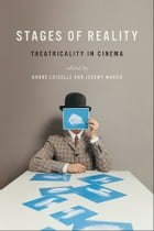 Stages of Reality: Theatricality in Cinema by Jeremy Maron
