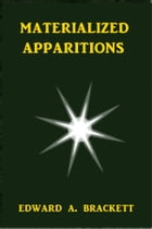Materialized Apparations by Edward A Brackett