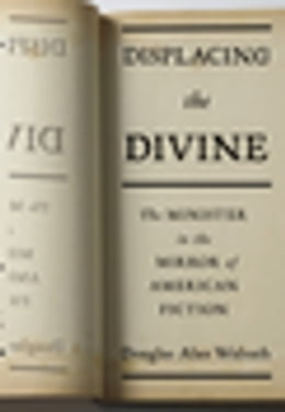 Book Displacing the Divine: The Minister in the Mirror of American Fiction by Douglas Alan Walrath