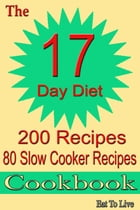 The 17 Day Diet: 200 Recipes: 80 Slow Cooker Recipes Cookbook by Eat To Live