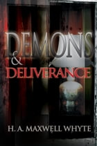 Demons & Deliverance by H. A. Maxwell Whyte