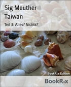 Taiwan: Teil 3: Alles? Nichts? by Sig Meuther