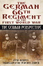 German 66th Infantry Regiment in the First World War: The German Perspective