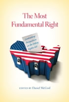 The Most Fundamental Right: Contrasting Perspectives on the Voting Rights Act by Daniel McCool