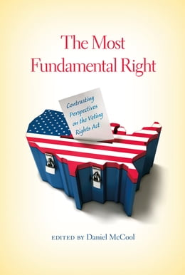 Book The Most Fundamental Right: Contrasting Perspectives on the Voting Rights Act by Daniel McCool